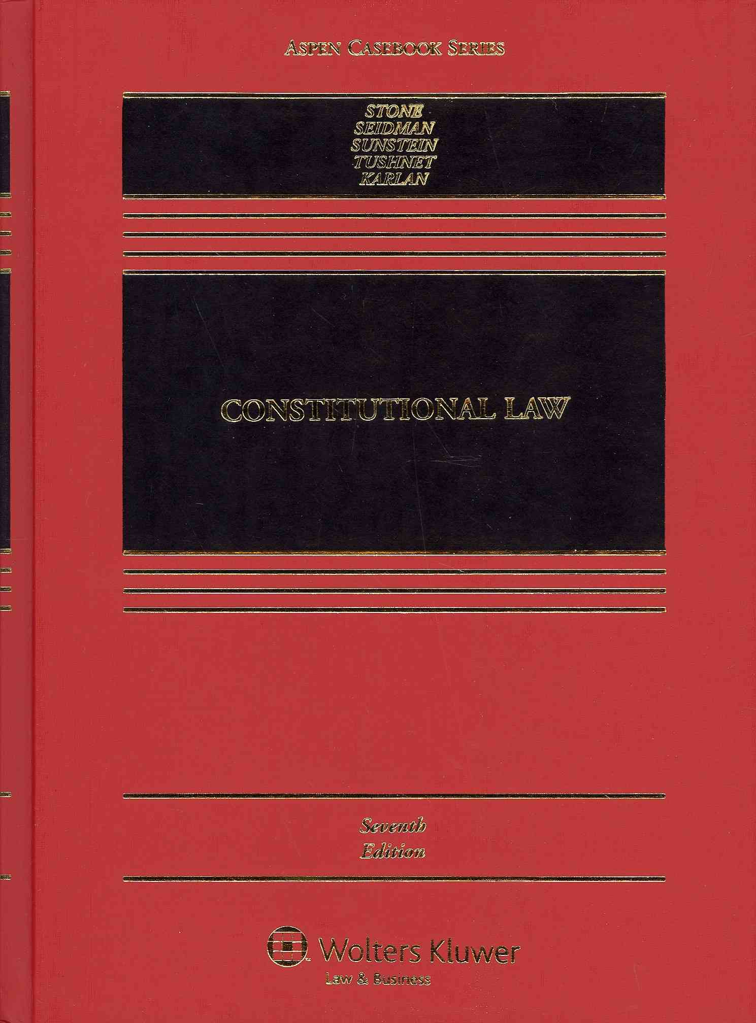 Constitutional Law By Stone, Geoffrey R./ Sunstein, Cass R./ Seidman, Louis M./ Karlan, Pamela S./ Tushnet, Mark V.